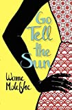 Go Tell the Sun by Wame Molefhe