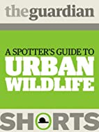 A spotter's guide to Urban Wildlife…