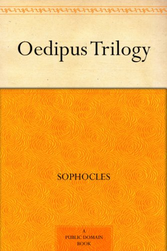 The Oedipus Plays of Sophocles: Oedipus the King; Oedipus at Colonus; Antigone by Sophocles