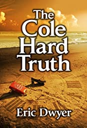 The Cole Hard Truth by Eric Dwyer