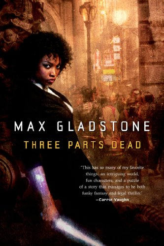 Three Parts Dead (Craft Sequence, #1) by Max Gladstone