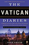 The Vatican Diaries: A Behind-the-Scenes Look at the Power, Personalities, and Politics at the Heart of the Catholic Church by John Thavis