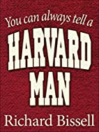 You Can Always Tell A Harvard Man by Richard…