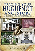 Tracing Your Huguenot Ancestors: A Guide for…