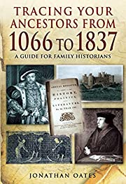 Tracing Your Ancestors from 1066 to 1837 av…