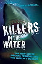 Killers in the Water: The New Super Sharks…