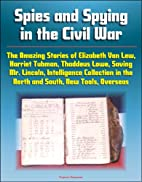 Spies and Spying in the Civil War: The…
