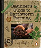 Beginner's Guide to Earthworm Farming:…