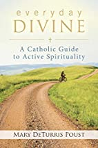 Everyday Divine: A Catholic Guide to Active…