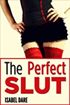 The Perfect Slut by Isabel Dare