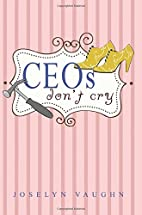 CEOs Don't Cry by Joselyn Vaughn