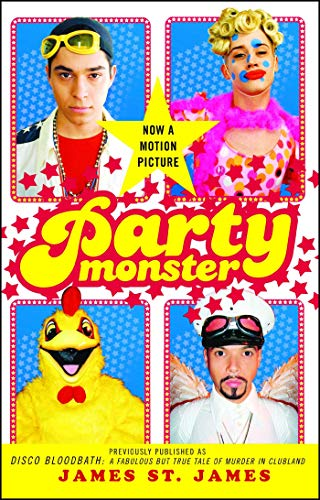 Party Monster: A Fabulous But True Tale of Murder in Clubland by James St. James