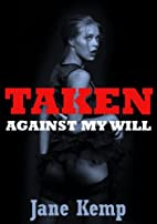 TAKEN AGAINST MY WILL (Five Rough and…