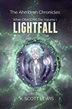 Lightfall (When Dragons Die, #1) by K. Scott…