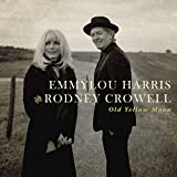 Old Yellow Moon (2013) (Album) by Rodney Crowell and Emmylou Harris