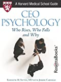 CEO Psychology: Who Rises, Who Falls, and Why (Harvard Medical School Guides) by Kenneth M. Settel M.D.