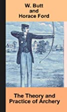 The Theory and Practice of Archery by W.…