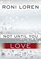 Not Until You Part VIII: Not Until You Love…