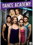 Dance Academy: Season 1, Volume 1 by Cherie…