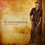 Based on a True Story... (2013) (Album) by Blake Shelton