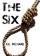 The Six: Complete Series by E.C. Richard