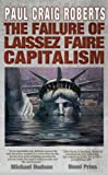 The Failure of Laissez Faire Capitalism and Economic Dissolution of the West: Paul Craig Roberts, Hudson Atwell, Ryan McCullough, Johannes Maruschzik: Amazon.com: Kindle Store cover