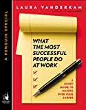 What the Most Successful People Do at Work: A Short Guide to Making Over Your Career by Laura Vanderkam