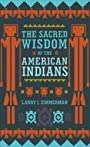 The Sacred Wisdom of the American Indians - Larry J. Zimmerman