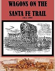 Wagons on the Santa Fe Trail: 1822-1880 por…