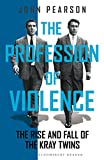 The Profession of Violence: The Rise and Fall of the Kray Twins (1972) (Book) written by John Pearson