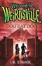 Welcome to Weirdsville: 03 Dog Eat Dog:…
