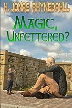 Magic, Unfettered? (Inconvenient Magic Book…