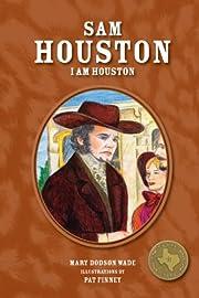 Sam Houston: I Am Houston (Texas Heroes For…