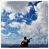 From Here To Now To You performed by Jack Johnson