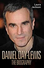 Daniel Day Lewis: The Biography by Laura…