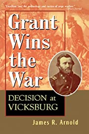 Grant Wins the War: Decision at Vicksburg by…