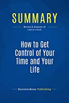 Summary: How To Get Control Of Your Time And…