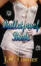 Bulletproof Bride by J.R. Turner