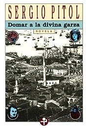 Domar a la divina garza (Spanish Edition)…