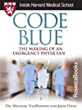 Code Blue: The Making of an Emergency Physician (Harvard Medical School Guides) by John Michael Van Rooyen
