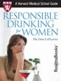 Responsible Drinking for Women (Harvard Medical School Guides) by Debi A. LaPlante
