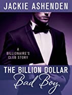 The Billion Dollar Bad Boy by Jackie…