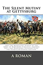 The Silent Mutiny at Gettysburg by A. Roman