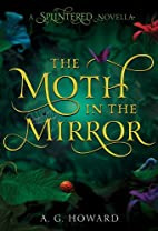 The Moth in the Mirror (Splintered) by A. G.…
