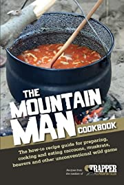 The Mountain Man Cookbook: The How-To Recipe…