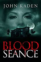 Blood Seance: A Horror Novel by John Kaden