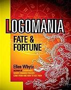 Logomania: Fate & Fortune by Ellen Whyte