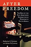 After Freedom: The Rise of the Post-Apartheid Generation in Democratic South Africa by Katherine S. Newman