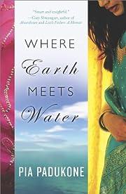 Where Earth Meets Water de Pia Padukone