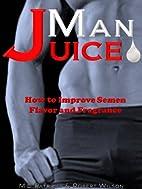 Man Juice: How to Improve Semen Flavor and…